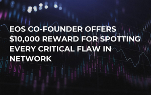 EOS Co-Founder Offers $10,000 Reward For Spotting Every Critical Flaw in Network