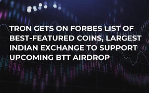 Tron Gets On Forbes List of Best-Featured Coins, Largest Indian Exchange to Support Upcoming BTT Airdrop