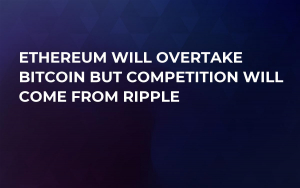 Ethereum Will Overtake Bitcoin But Competition Will Come From Ripple