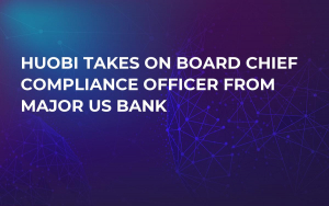 Huobi Takes On Board Chief Compliance Officer from Major US Bank