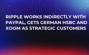 Ripple Works Indirectly with Paypal, Gets German HSBC and Xoom as Strategic Customers