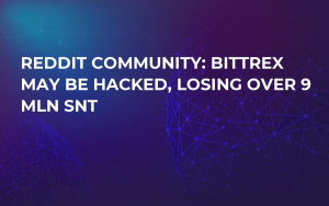Reddit Community: Bittrex May Be Hacked, Losing Over 9 mln SNT