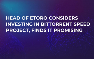 Head of eToro Considers Investing in BitTorrent Speed Project, Finds It Promising