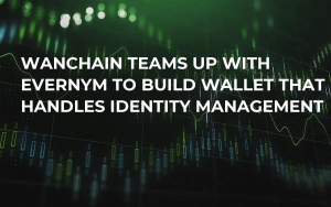 Wanchain Teams Up with Evernym to Build Wallet That Handles Identity Management