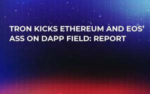 Tron Kicks Ethereum and EOS' Ass on DApp Field: Report