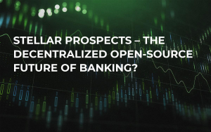 Stellar Prospects – The Decentralized Open-Source Future of Banking?