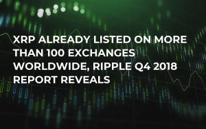 XRP Already Listed on More Than 100 Exchanges Worldwide, Ripple Q4 2018 Report Reveals