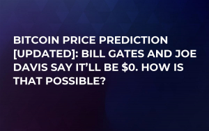 Bitcoin Price Prediction [Updated]: Bill Gates and Joe Davis Say It'll Be $0. How Is That Possible?
