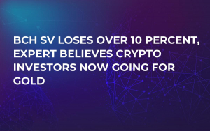 BCH SV Loses Over 10 Percent, Expert Believes Crypto Investors Now Going for Gold