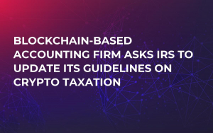 Blockchain-Based Accounting Firm Asks IRS to Update Its Guidelines on Crypto Taxation