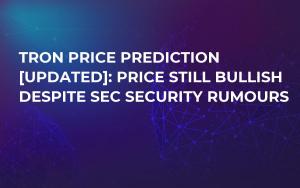 Tron Price Prediction [Updated]: Price Still Bullish Despite SEC Security Rumours