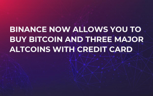 Binance Now Allows You to Buy Bitcoin and Three Major Altcoins with Credit Card