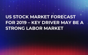 US Stock Market Forecast for 2019 – Key Driver May Be a Strong Labor Market
