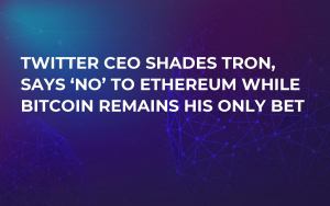 Twitter CEO Shades Tron, Says 'No' to Ethereum While Bitcoin Remains His Only Bet