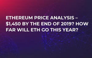 Ethereum Price Analysis – $1,450 by the End of 2019? How Far Will ETH Go This Year?