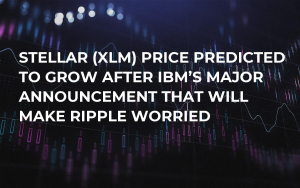 Stellar (XLM) Price Predicted to Grow After IBM's Major Announcement That Will Make Ripple Worried
