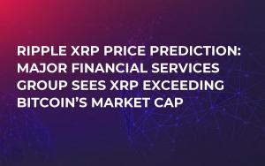 Ripple XRP Price Prediction: Major Financial Services Group Sees XRP Exceeding Bitcoin's Market Cap