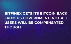 Bitfinex Gets Its Bitcoin Back from US Government, Not All Users Will Be Compensated Though