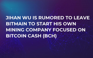 Jihan Wu Is Rumored to Leave Bitmain to Start His Own Mining Company Focused on Bitcoin Cash (BCH)