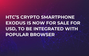 HTC's Crypto Smartphone Exodus Is Now for Sale for USD, To Be Integrated with Popular Browser