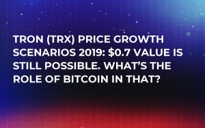 Tron (TRX) Price Growth Scenarios 2019: $0.7 Value Is Still Possible. What's the Role of Bitcoin in That?