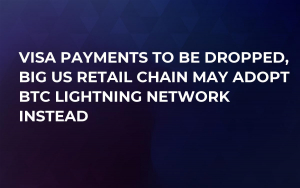 Visa Payments to Be Dropped, Big US Retail Chain May Adopt BTC Lightning Network Instead