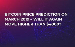 Bitcoin Price Prediction on March 2019 – Will It Again Move Higher Than $4000?