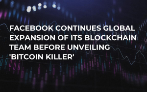 Facebook Continues Global Expansion of Its Blockchain Team Before Unveiling 'Bitcoin Killer'