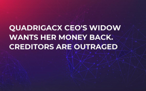 QuadrigaCX CEO's Widow Wants Her Money Back. Creditors Are Outraged