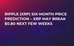 Ripple (XRP) Six-Month Price Prediction – XRP May Break $0.80 Next Few Weeks
