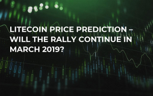 Litecoin Price Prediction – Will the Rally Continue in March 2019?
