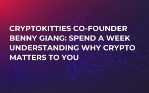 CryptoKitties Co-Founder Benny Giang: Spend a Week Understanding Why Crypto Matters to You