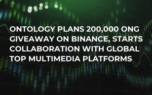 Ontology Plans 200,000 ONG Giveaway on Binance, Starts Collaboration with Global Top Multimedia Platforms