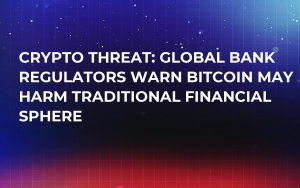 Crypto Threat: Global Bank Regulators Warn Bitcoin May Harm Traditional Financial Sphere