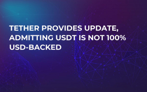 Tether Provides Update, Admitting USDT Is Not 100% USD-Backed