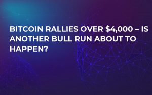 Bitcoin Rallies Over $4,000 – Is Another Bull Run About to Happen?