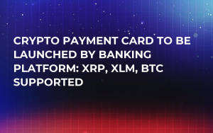 Crypto Payment Card to Be Launched by Banking Platform: XRP, XLM, BTC Supported