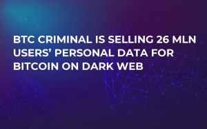 BTC Criminal Is Selling 26 Mln Users' Personal Data for Bitcoin on Dark Web