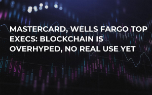 Mastercard, Wells Fargo Top Execs: Blockchain Is Overhyped, No Real Use Yet