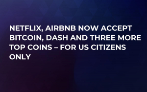 Netflix, Airbnb Now Accept Bitcoin, DASH and Three More Top Coins – for US Citizens Only