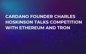 Cardano Founder Charles Hoskinson Talks Competition with Ethereum and Tron