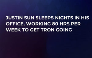 Justin Sun Sleeps Nights in His Office, Working 80 Hrs Per Week to Get Tron Going