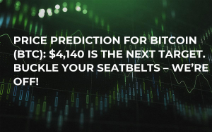 Price Prediction for Bitcoin (BTC): $4,140 Is the Next Target. Buckle Your Seatbelts – We're Off!