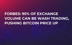 Forbes: 95% of Exchange Volume Can Be Wash Trading, Pushing Bitcoin Price Up