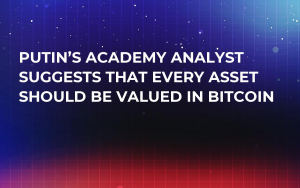 Putin's Academy Analyst Suggests That Every Asset Should Be Valued in Bitcoin