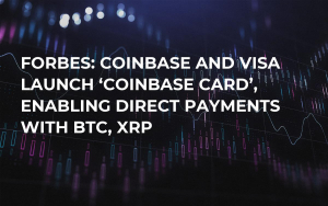 Forbes: Coinbase and Visa Launch 'Coinbase Card', Enabling Direct Payments with BTC, XRP