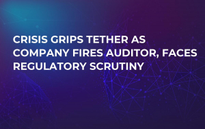 Crisis Grips Tether as Company Fires Auditor, Faces Regulatory Scrutiny