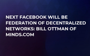 Next Facebook will be Federation of Decentralized Networks: Bill Ottman of Minds.com