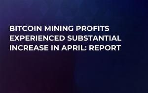 Bitcoin Mining Profits Experienced Substantial Increase in April: Report