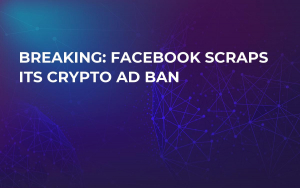 Breaking: Facebook Scraps Its Crypto Ad Ban